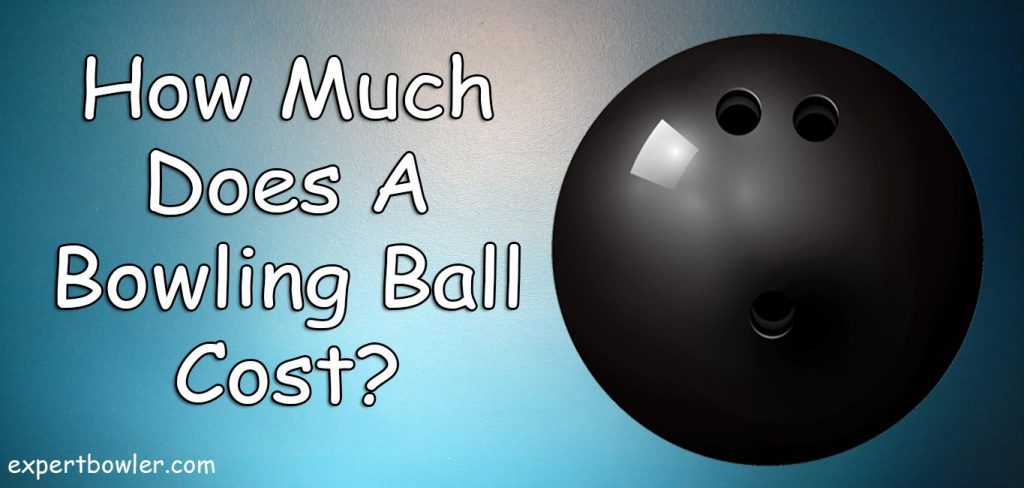 How Much Does A Bowling Ball Cost- bowling ball prices